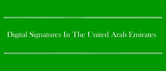 Digital Signatures In The United Arab Emirates