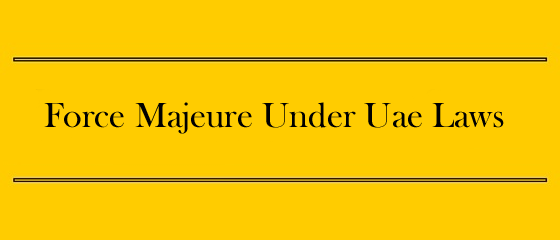 Force Majeure Under Uae Laws