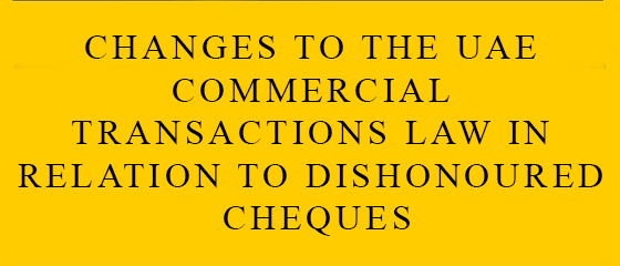 Changes To The Uae Commercial Transactions Law In Relation To Dishonoured Cheques